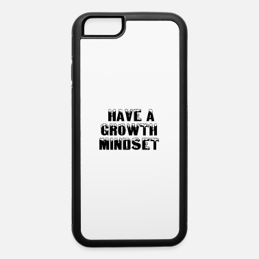 Bishop HAVE A GROWTH MINDSET - iPhone 6 Case