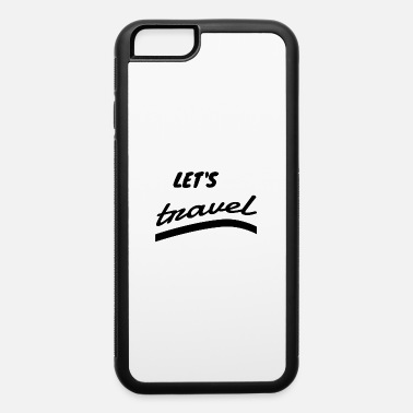travel - Let us travel - iPhone 6 Case