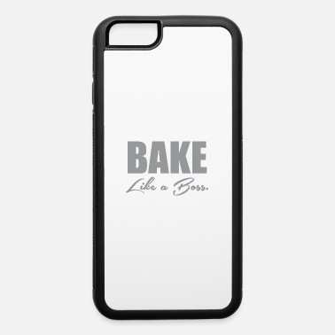 Baking Boss Bake Like A Boss 1 - iPhone 6 Case