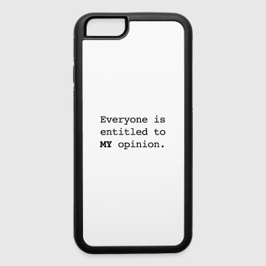 Everyone is entitled to MY Opinion - iPhone 6/6s Rubber Case