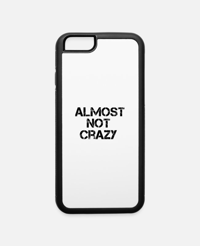 Life Force iPhone Cases - Almost Not Crazy Lifestyle Motto - iPhone 6 Case white/black