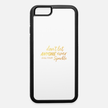Glam Don't Let Anyone Dull Your Sparkle Girl Power - iPhone 6 Case