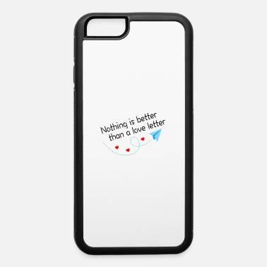 Nothing is better than a love letter - iPhone 6 Case