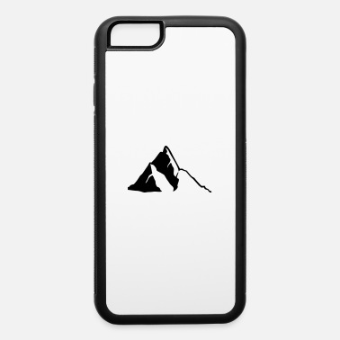 Mountains Mountains, Mountain - iPhone 6 Case