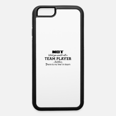 Team Player no team player - iPhone 6 Case