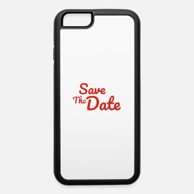 Date Of Birth Save The Date - iPhone 6 Case