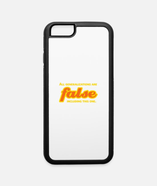 Lyricist iPhone Cases - All Generalizations Are False.Including This One. - iPhone 6 Case white/black