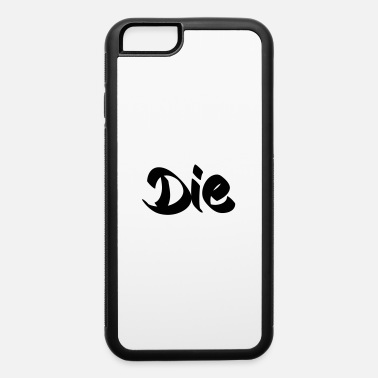 Die die - iPhone 6 Case
