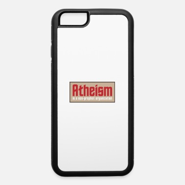 Atheism Atheism: A Non-prophet Organization - iPhone 6/6s Rubber Case