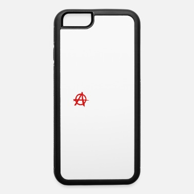 Anarchy I Promote Anarchy! - iPhone 6 Case