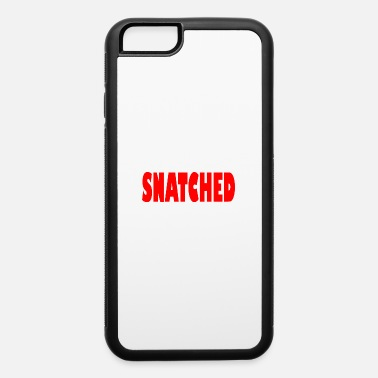 Snatch snatched - iPhone 6/6s Rubber Case