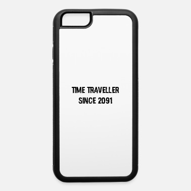 Time Travel time traveller - iPhone 6 Case