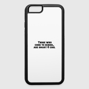 Those who come to school are smart and cool - iPhone 6/6s Rubber Case