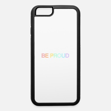 Color be proud quote - iPhone 6 Case