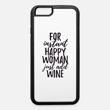 Instant for instant happy - iPhone 6 Case