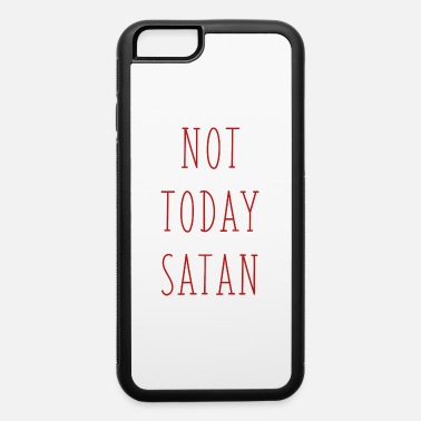 Not Today Devil Not Today Satan - iPhone 6 Case