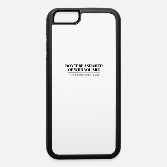Parent iPhone Cases - Dont be ashamed of who you are Gay LGBT Geschenk - iPhone 6 Case white/black