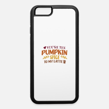 Orange You re The Pumpkin Spice To My Latte - iPhone 6 Case