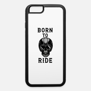 To Ride Or Born to Ride - iPhone 6 Case