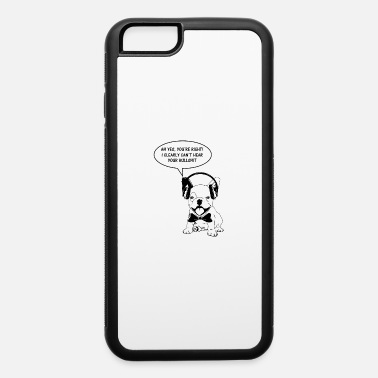 Bullshit Bullshit Gift Idea Dogs Bulldog Not Listen - iPhone 6 Case