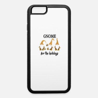 For The Holiday Gnome For The Holidays - iPhone 6 Case