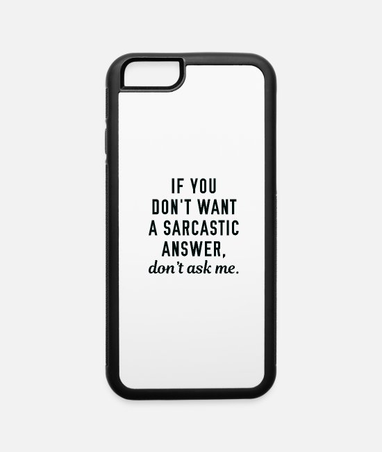 Quote iPhone Cases - Sarcastic Answer - iPhone 6 Case white/black
