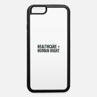 Benefit Text: Healthcare = Human right (black) - iPhone 6 Case
