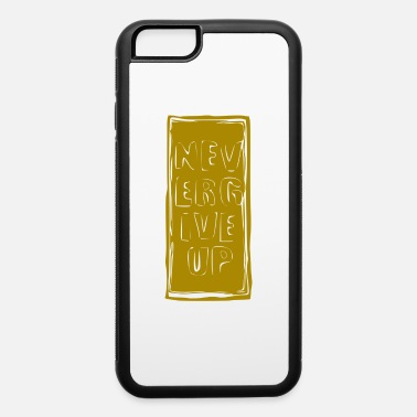 never give up - iPhone 6 Case
