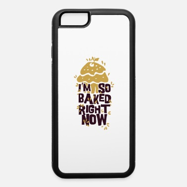 Right I'm So Baked Right Now - iPhone 6 Case