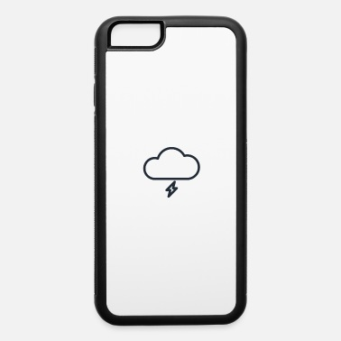 Stormy Weather Stormy - iPhone 6 Case