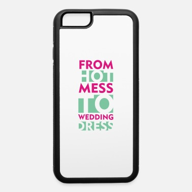 Wedding Dress From Hot Mess To Wedding Dress - iPhone 6 Case