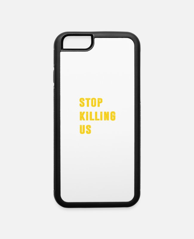 Black Power iPhone Cases - Stop Killing Us Anti Racism Black Lives Matter - iPhone 6 Case white/black
