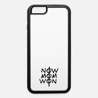 NOW MOM WON - iPhone 6 Case