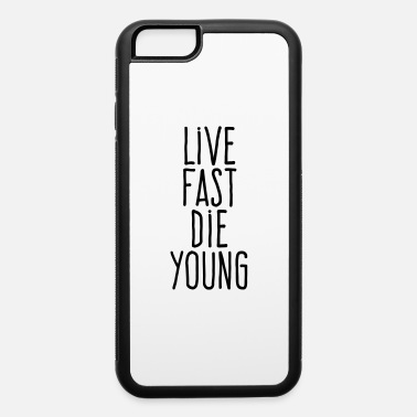 Young live fast die young - iPhone 6 Case