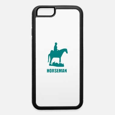 Horseman horseman - iPhone 6 Case
