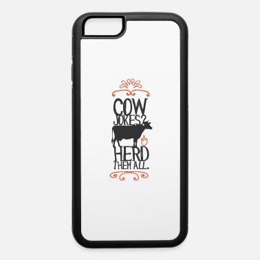 Cattle Cow Jokes Herd Them All - iPhone 6 Case