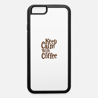 Coffee keep calm with coffee - iPhone 6 Case