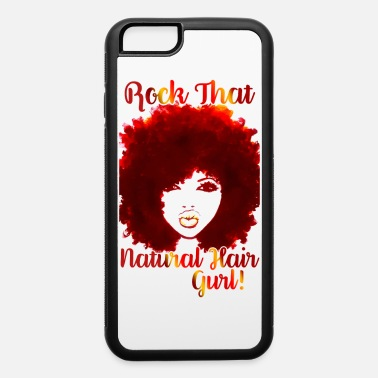 Natural Rock That Natural Hair Gurl ! - iPhone 6 Case