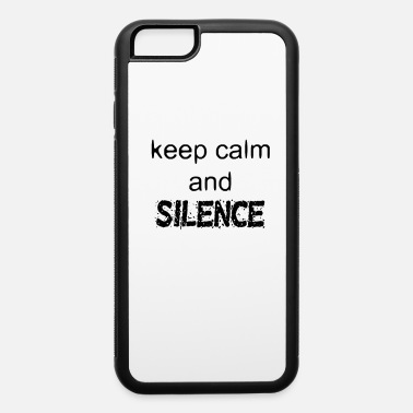 Calm Keep Calm And Silence - Funny Slogan - iPhone 6 Case