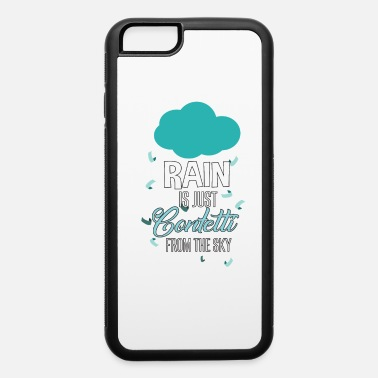 Never Give Up Rain is just Confetti from the sky motivation gift - iPhone 6 Case