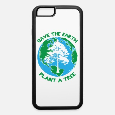 Ecology Save The Earth Awareness Plant A Tree Environment - iPhone 6 Case