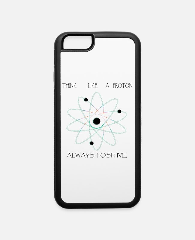 Quote iPhone Cases - THINK LIKE A PROTON ALWAYS POSITIVE - iPhone 6 Case white/black
