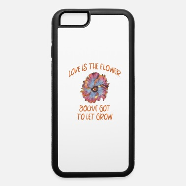 Love is the flower you've got to let grow quote - iPhone 6 Case