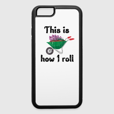 Plant Grounds This is how i roll garden wheel barrow gift - iPhone 6/6s Rubber Case