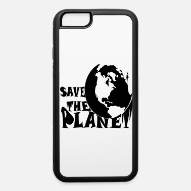Save Save the planet earth - iPhone 6 Case