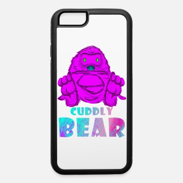 Cuddly Cuddly bear - iPhone 6 Case