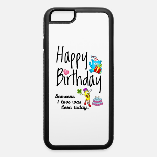 Year Of Birth iPhone Cases - Someone I love was born today. Happy Birthday Wish - iPhone 6 Case white/black