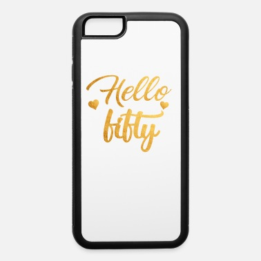 Hello Fifty Five 50th Birthday Shirt - iPhone 6 Case