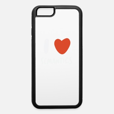 Linguistics I Love Semantics - Linguist Linguistic Linguistics - iPhone 6 Case