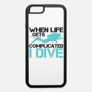 Under Water When life gets complicated - I Dive Diving - iPhone 6 Case